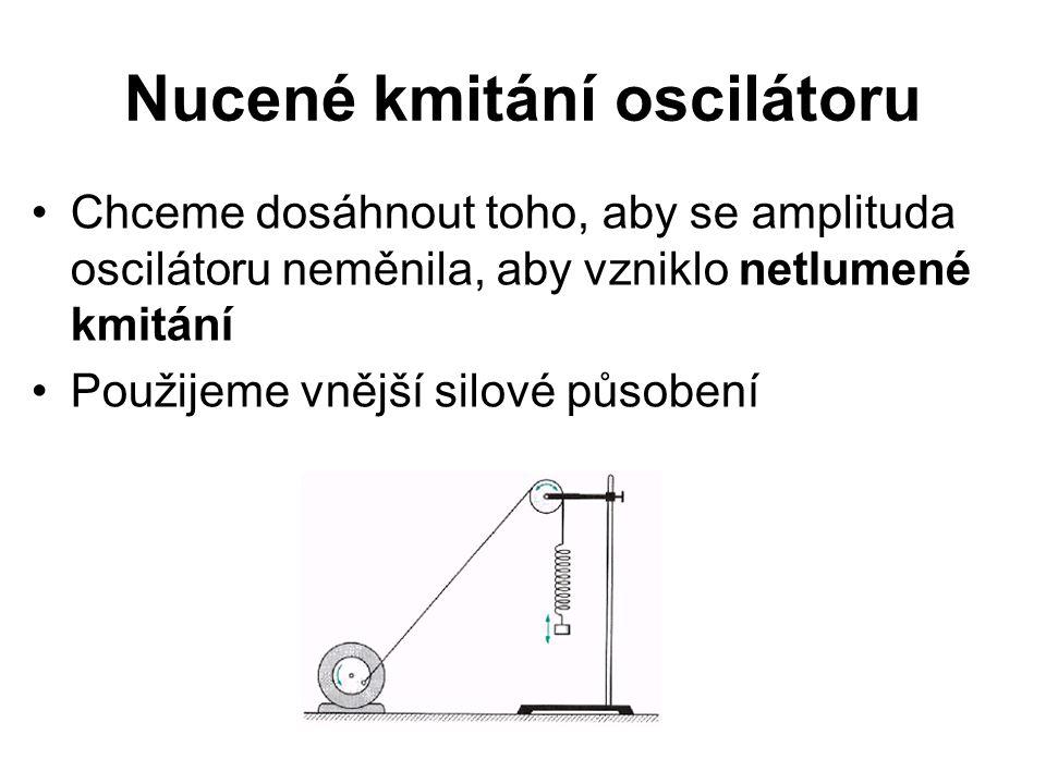 Nucené kmitání oscilátoru