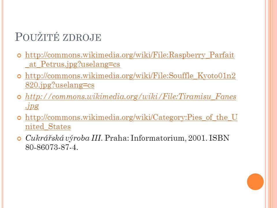 Použité zdroje http://commons.wikimedia.org/wiki/File:Raspberry_Parfait _at_Petrus.jpg uselang=cs.