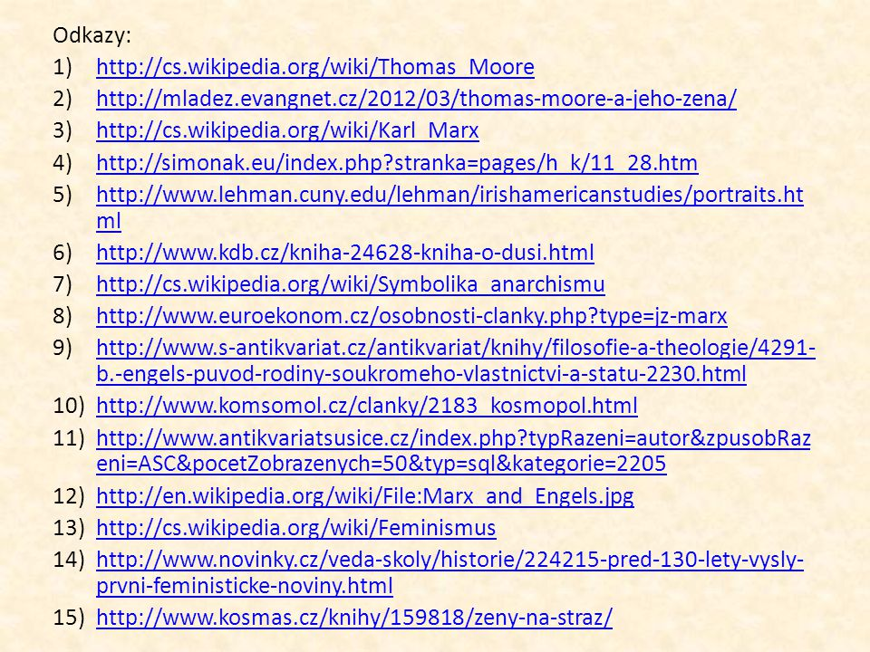 Odkazy: http://cs.wikipedia.org/wiki/Thomas_Moore. http://mladez.evangnet.cz/2012/03/thomas-moore-a-jeho-zena/