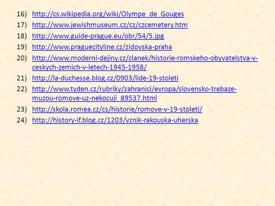http://cs.wikipedia.org/wiki/Olympe_de_Gouges http://www.jewishmuseum.cz/cz/czcemetery.htm. http://www.guide-prague.eu/obr/54/5.jpg.