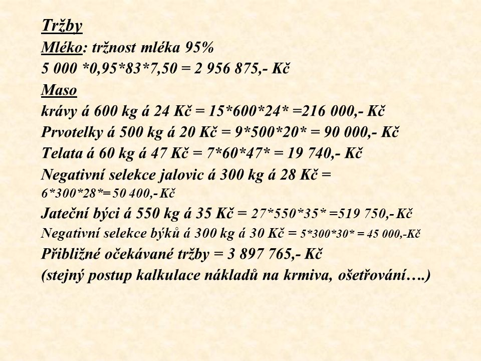 Tržby Mléko: tržnost mléka 95% 5 000 *0,95*83*7,50 = 2 956 875,- Kč