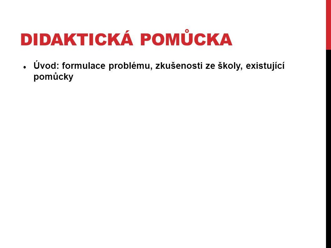 Didaktická pomůcka Úvod: formulace problému, zkušenosti ze školy, existující pomůcky