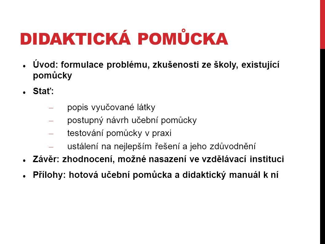 Didaktická pomůcka Úvod: formulace problému, zkušenosti ze školy, existující pomůcky. Stať: popis vyučované látky.