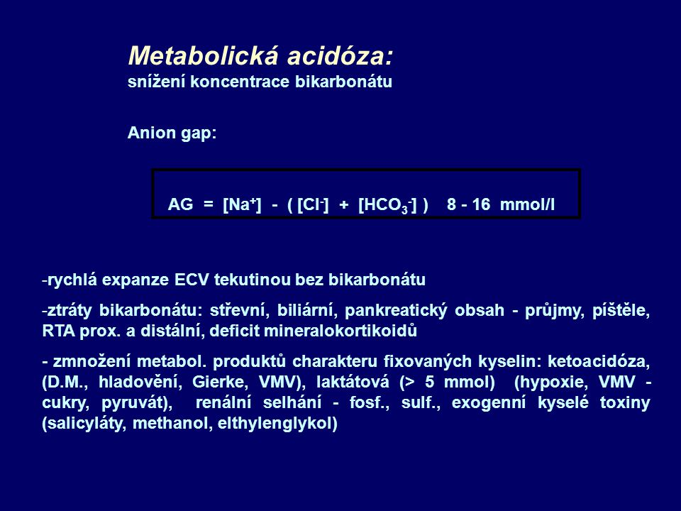 Metabolická acidóza: snížení koncentrace bikarbonátu Anion gap: