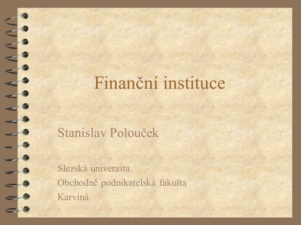 Finanční instituce Stanislav Polouček Slezská univerzita