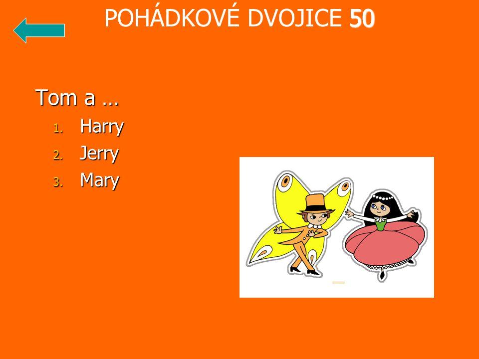 POHÁDKOVÉ DVOJICE 50 Tom a … Harry Jerry Mary