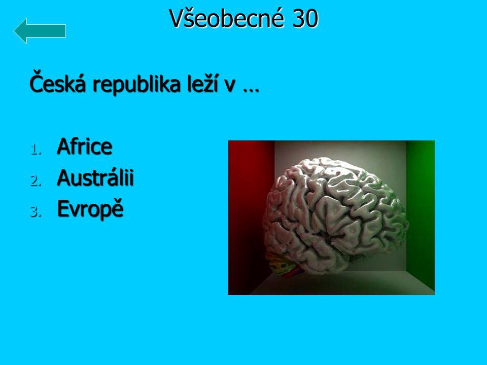 Všeobecné 30 Česká republika leží v … Africe Austrálii Evropě