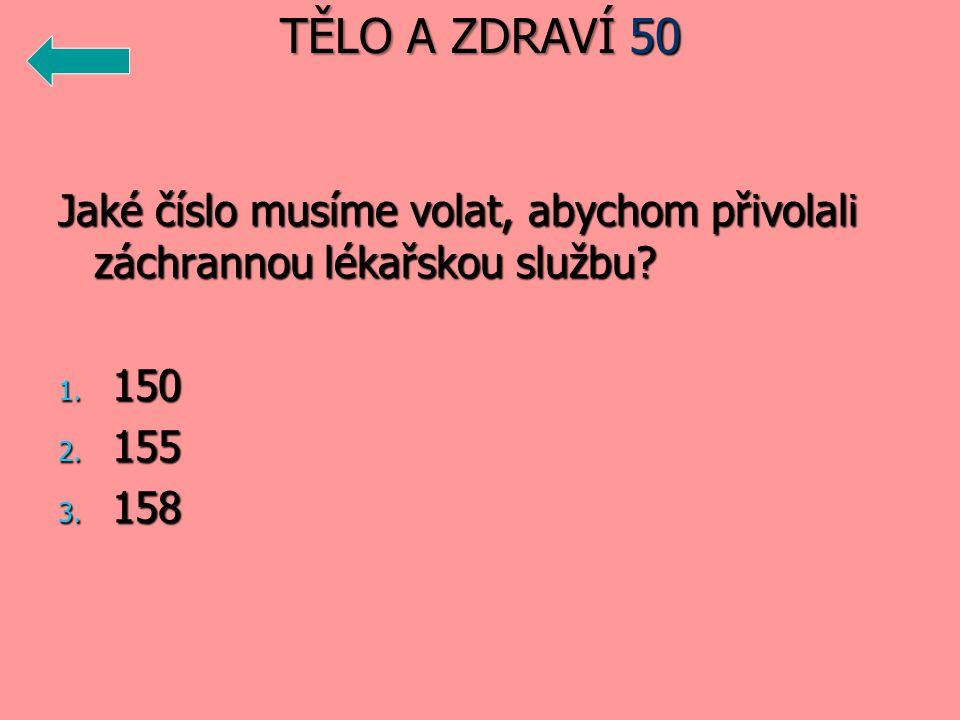 TĚLO A ZDRAVÍ 50 Jaké číslo musíme volat, abychom přivolali záchrannou lékařskou službu 150. 155.