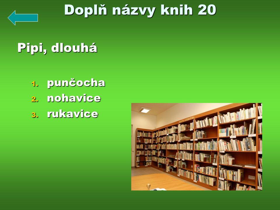 Doplň názvy knih 20 Pipi, dlouhá punčocha nohavice rukavice