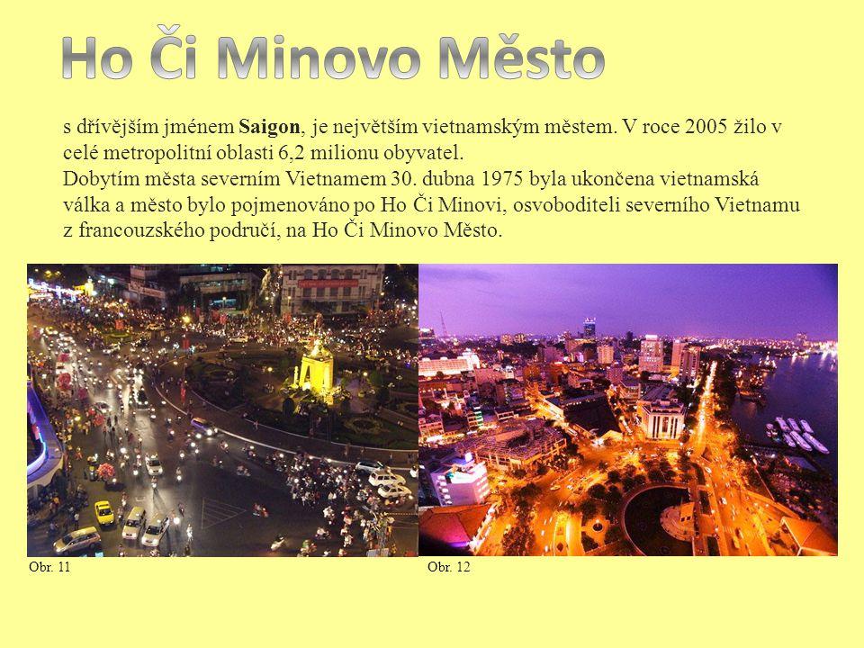 Ho Či Minovo Město s dřívějším jménem Saigon, je největším vietnamským městem. V roce 2005 žilo v celé metropolitní oblasti 6,2 milionu obyvatel.