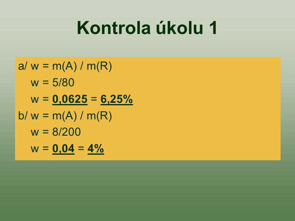 Kontrola úkolu 1 a/ w = m(A) / m(R) w = 5/80 w = 0,0625 = 6,25%