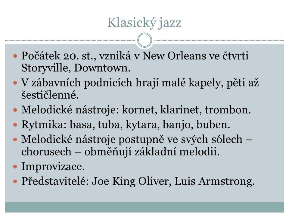 Klasický jazz Počátek 20. st., vzniká v New Orleans ve čtvrti Storyville, Downtown. V zábavních podnicích hrají malé kapely, pěti až šestičlenné.