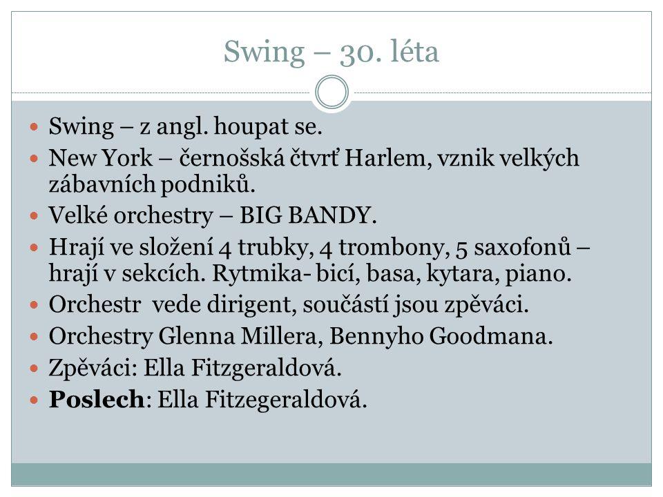 Swing – 30. léta Swing – z angl. houpat se.