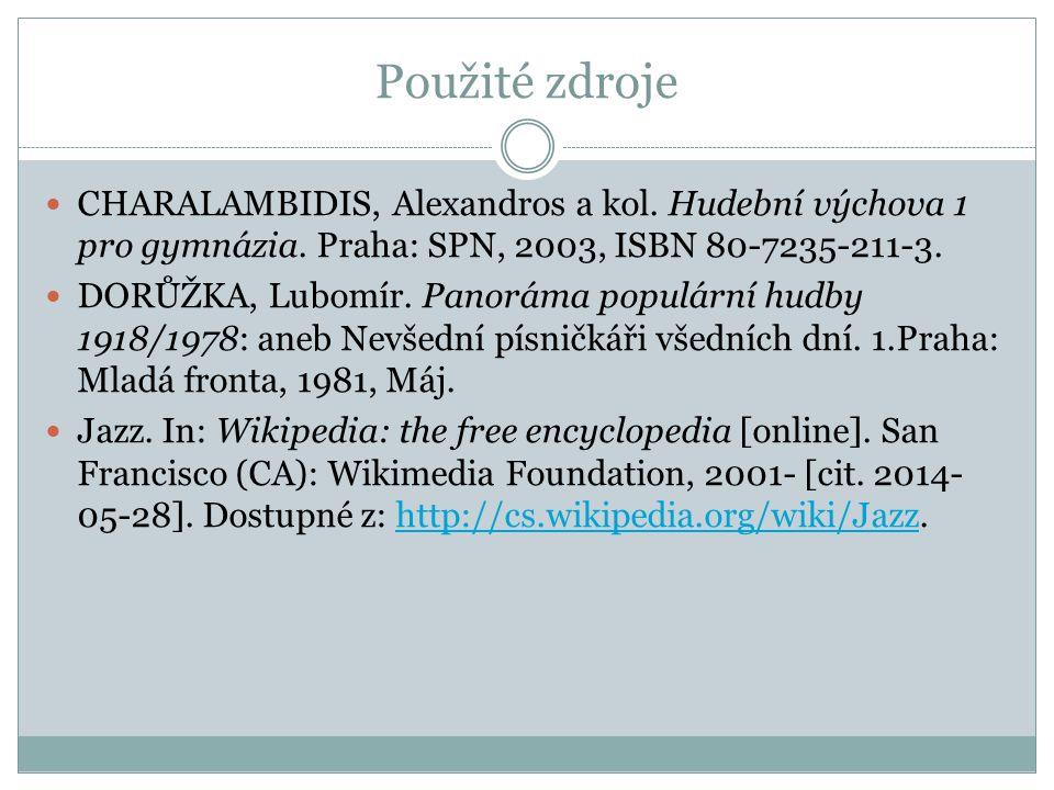 Použité zdroje CHARALAMBIDIS, Alexandros a kol. Hudební výchova 1 pro gymnázia. Praha: SPN, 2003, ISBN 80-7235-211-3.