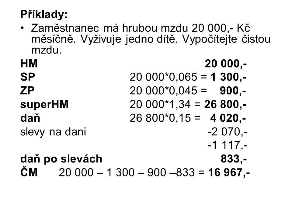 Příklady: Zaměstnanec má hrubou mzdu 20 000,- Kč měsíčně. Vyživuje jedno dítě. Vypočítejte čistou mzdu.