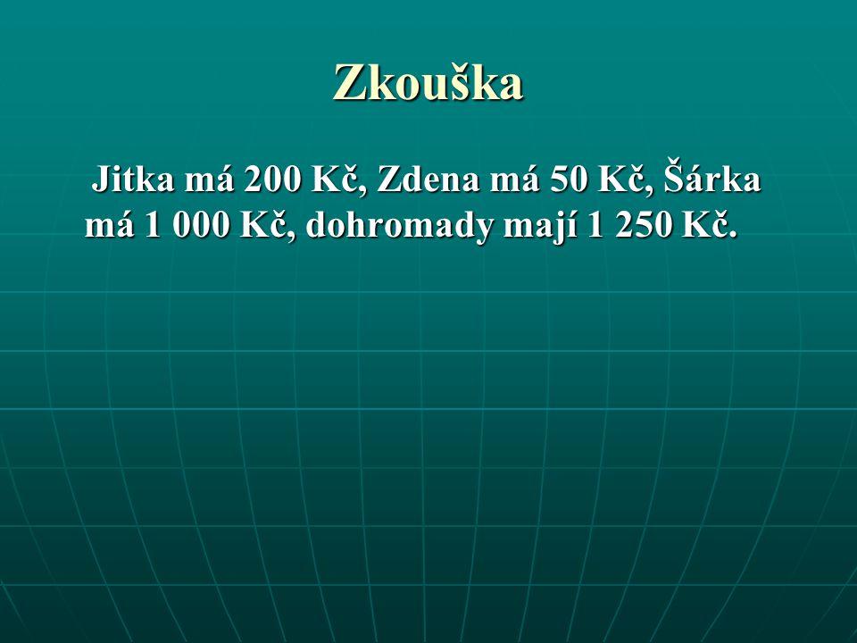 Zkouška Jitka má 200 Kč, Zdena má 50 Kč, Šárka má 1 000 Kč, dohromady mají 1 250 Kč.