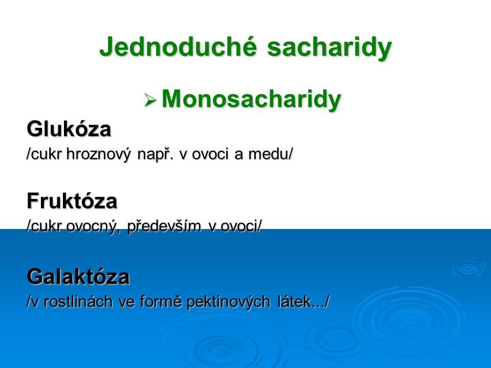 Jednoduché sacharidy Monosacharidy Glukóza Fruktóza Galaktóza