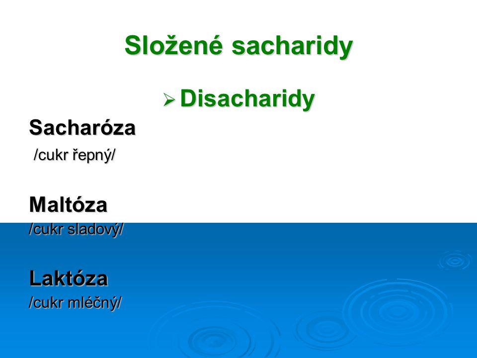 Složené sacharidy Disacharidy Sacharóza Maltóza Laktóza /cukr řepný/