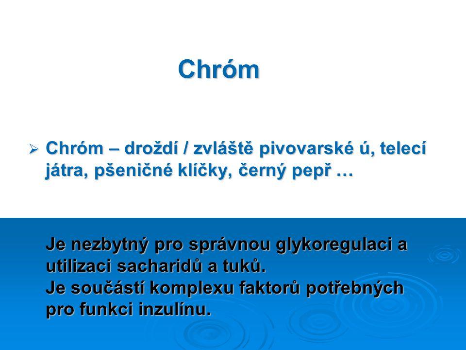 Chróm Chróm – droždí / zvláště pivovarské ú, telecí játra, pšeničné klíčky, černý pepř …