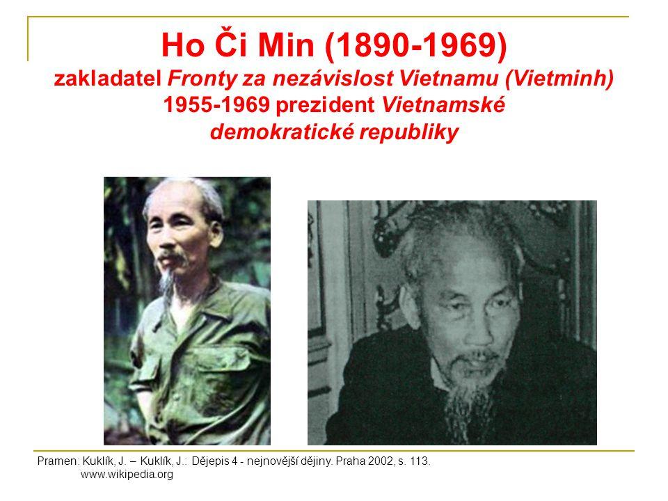 Ho Či Min (1890-1969) zakladatel Fronty za nezávislost Vietnamu (Vietminh) 1955-1969 prezident Vietnamské demokratické republiky