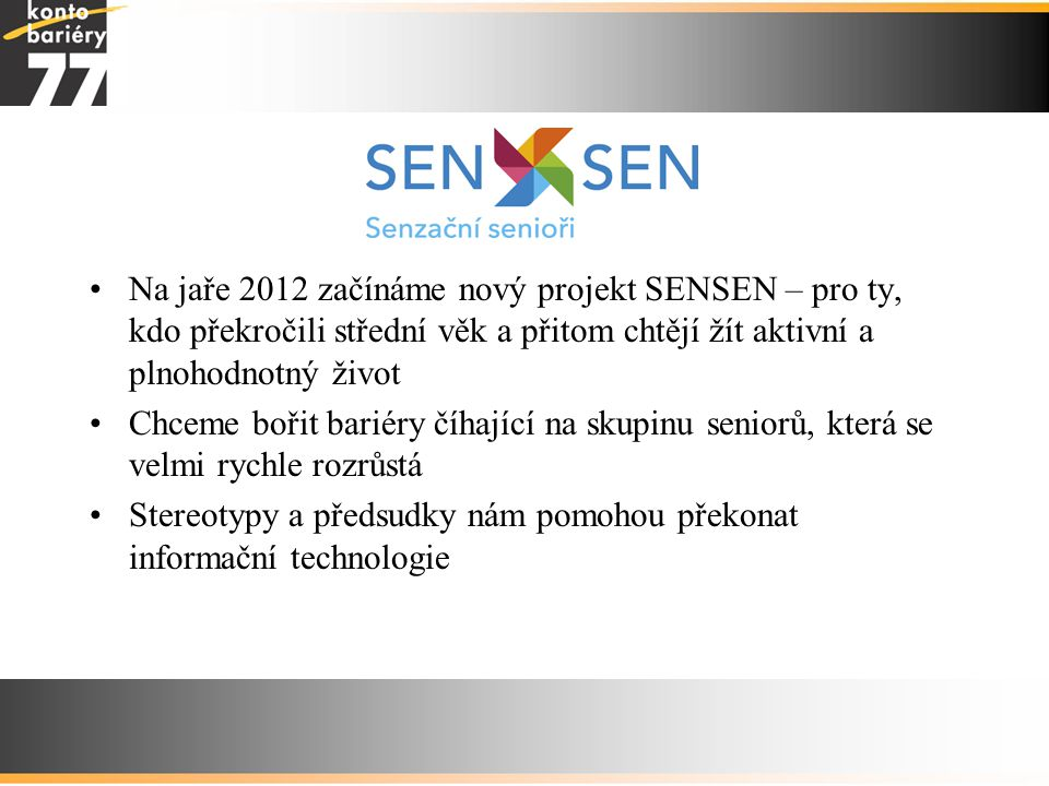 Na jaře 2012 začínáme nový projekt SENSEN – pro ty, kdo překročili střední věk a přitom chtějí žít aktivní a plnohodnotný život