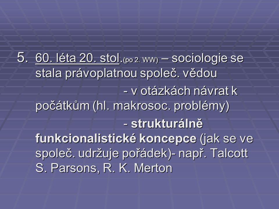 60. léta 20. stol.(po 2. WW) – sociologie se stala právoplatnou společ. vědou