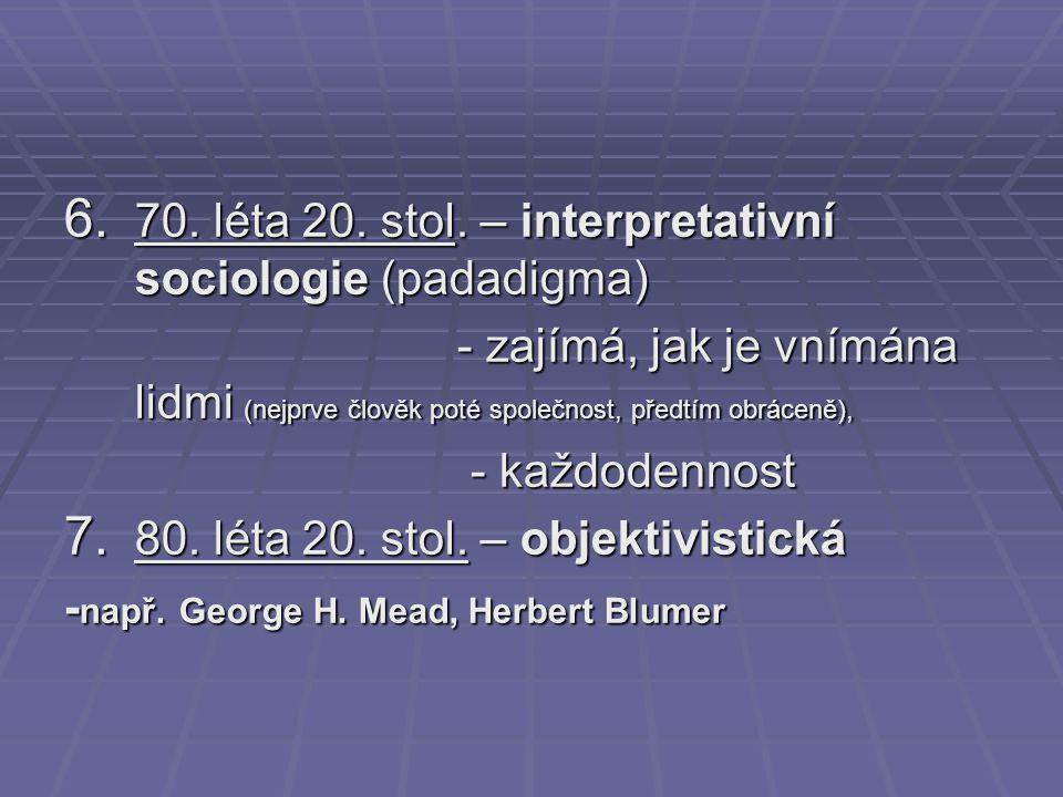 70. léta 20. stol. – interpretativní sociologie (padadigma)