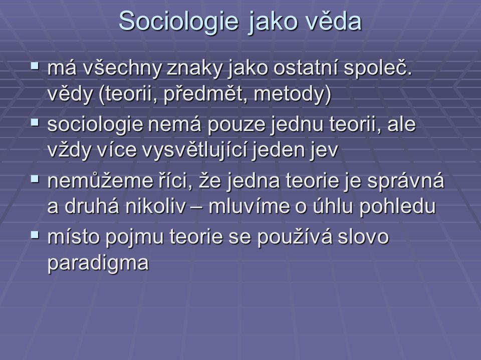 Sociologie jako věda má všechny znaky jako ostatní společ. vědy (teorii, předmět, metody)