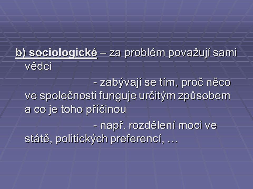 b) sociologické – za problém považují sami vědci