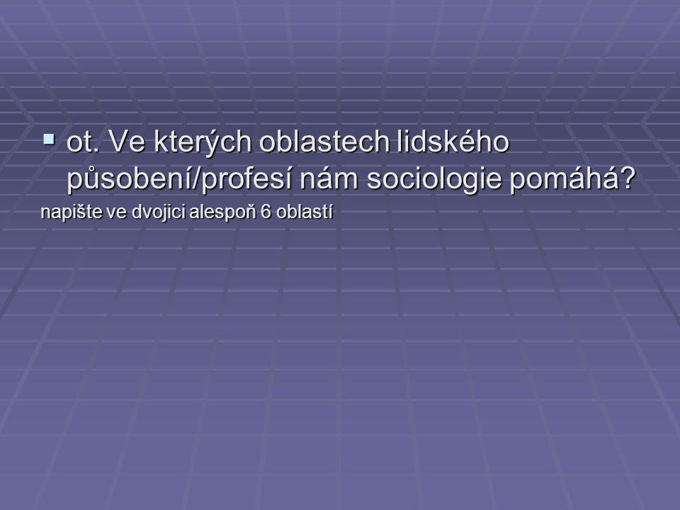 ot. Ve kterých oblastech lidského působení/profesí nám sociologie pomáhá