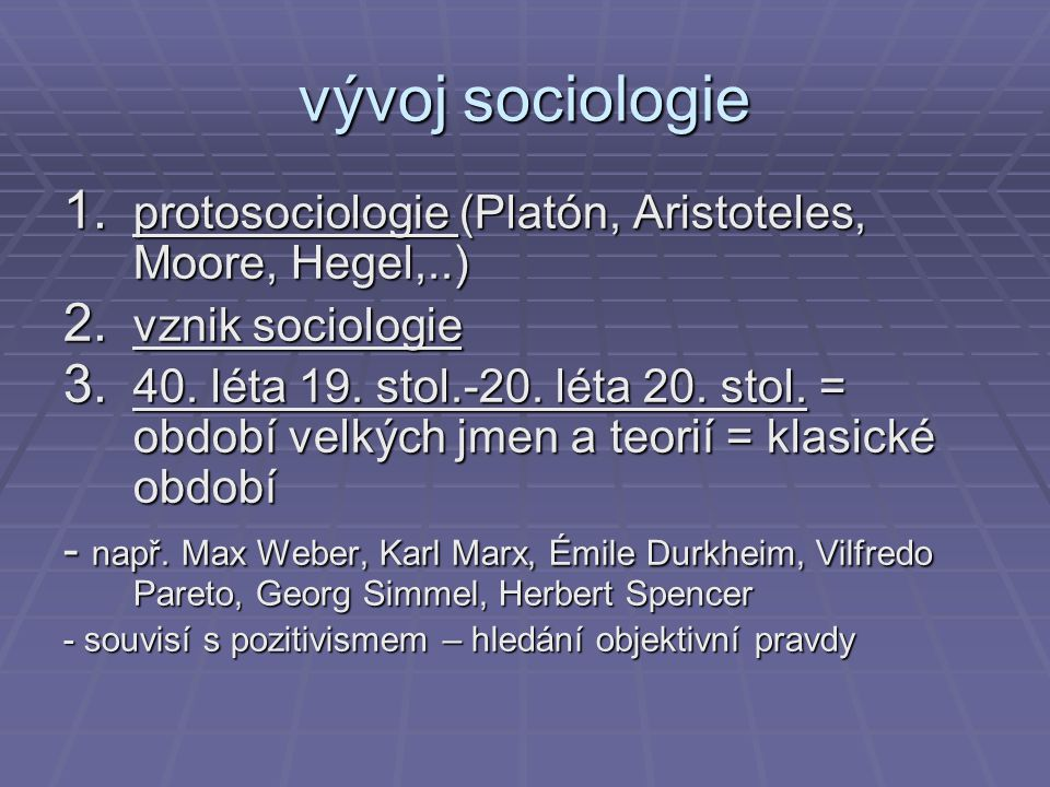 vývoj sociologie protosociologie (Platón, Aristoteles, Moore, Hegel,..) vznik sociologie.