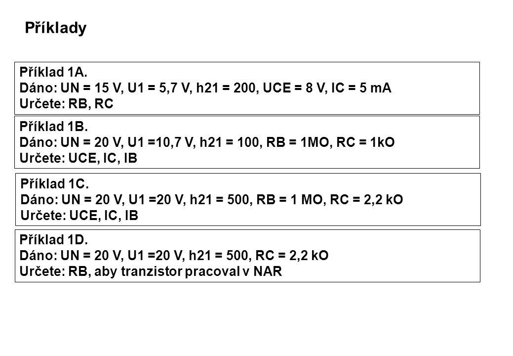 Příklady Příklad 1A. Dáno: UN = 15 V, U1 = 5,7 V, h21 = 200, UCE = 8 V, IC = 5 mA. Určete: RB, RC.