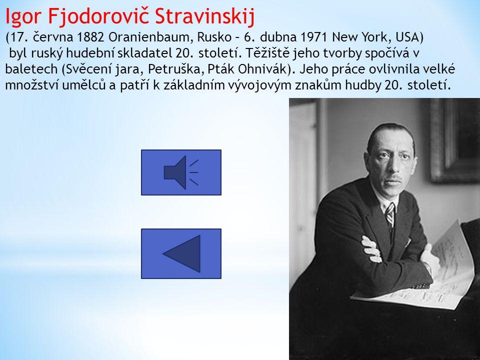 Igor Fjodorovič Stravinskij (17. června 1882 Oranienbaum, Rusko – 6