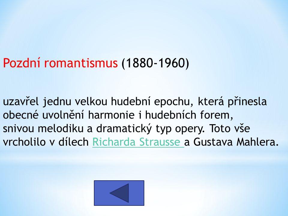 Pozdní romantismus (1880-1960) uzavřel jednu velkou hudební epochu, která přinesla obecné uvolnění harmonie i hudebních forem, snivou melodiku a dramatický typ opery.