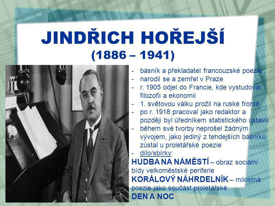 JINDŘICH HOŘEJŠÍ (1886 – 1941) básník a překladatel francouzské poezie. narodil se a zemřel v Praze.