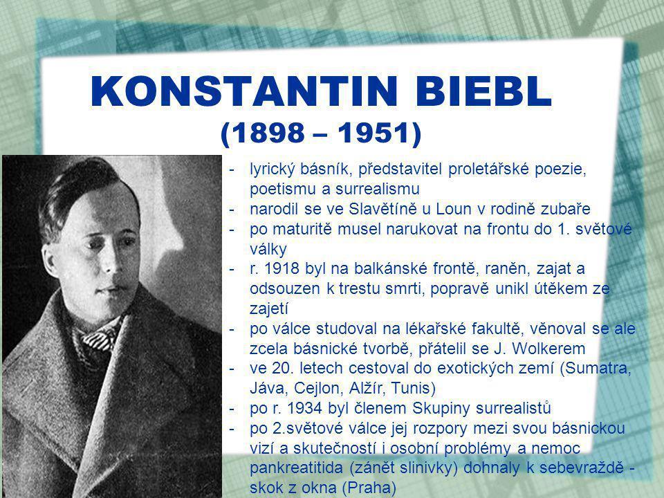 KONSTANTIN BIEBL (1898 – 1951) lyrický básník, představitel proletářské poezie, poetismu a surrealismu.