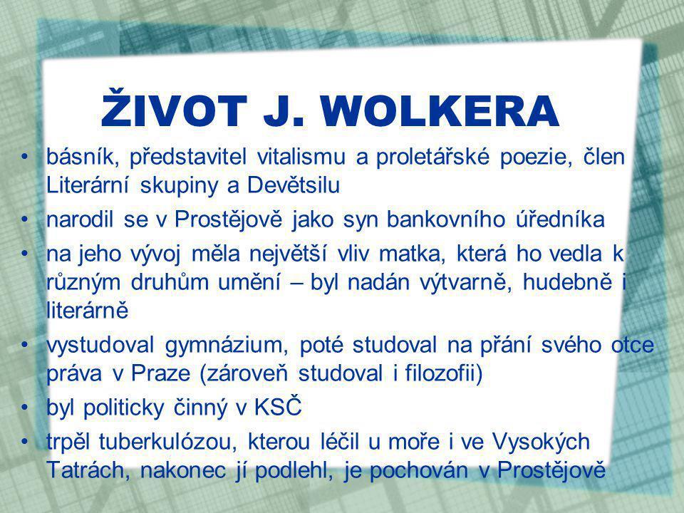 ŽIVOT J. WOLKERA básník, představitel vitalismu a proletářské poezie, člen Literární skupiny a Devětsilu.