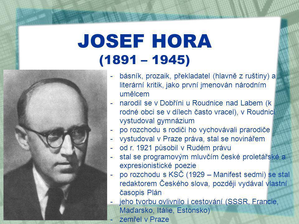 JOSEF HORA (1891 – 1945) básník, prozaik, překladatel (hlavně z ruštiny) a literární kritik, jako první jmenován národním umělcem.