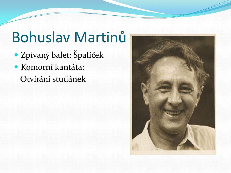 Bohuslav Martinů Zpívaný balet: Špalíček Komorní kantáta: