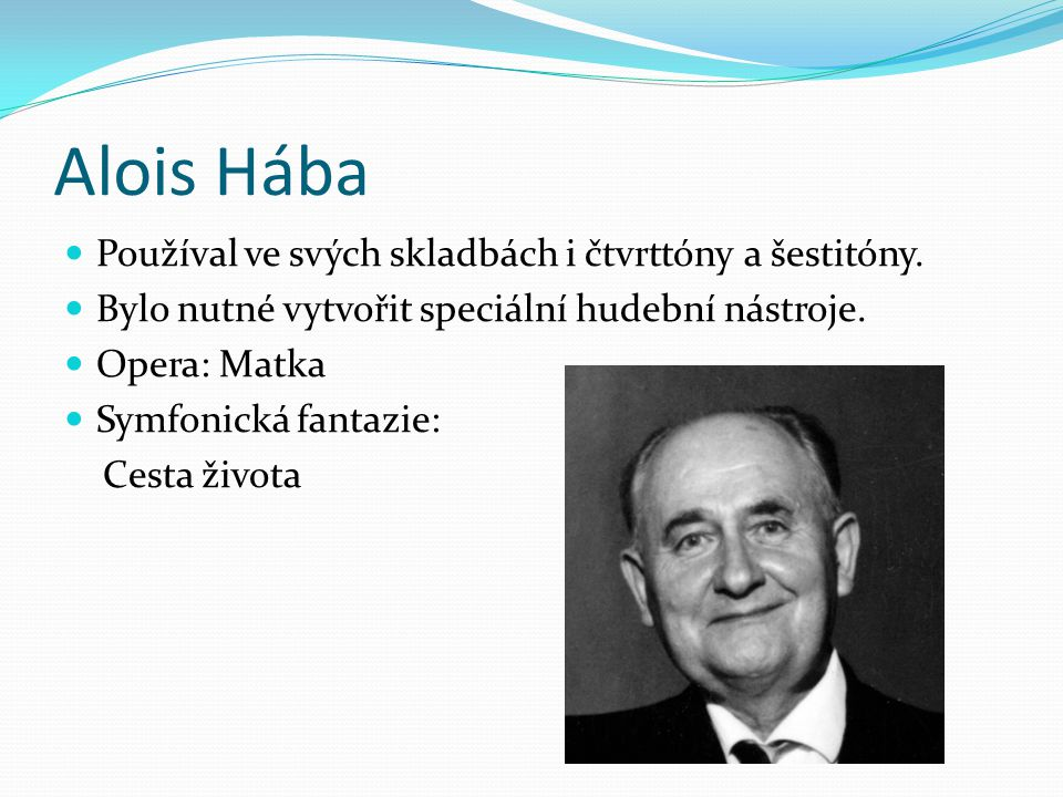 Alois Hába Používal ve svých skladbách i čtvrttóny a šestitóny.