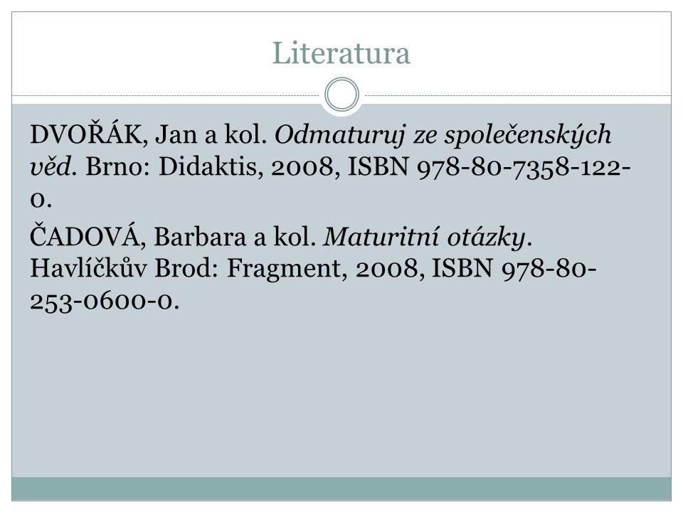 Literatura DVOŘÁK, Jan a kol. Odmaturuj ze společenských věd. Brno: Didaktis, 2008, ISBN 978-80-7358-122-0.