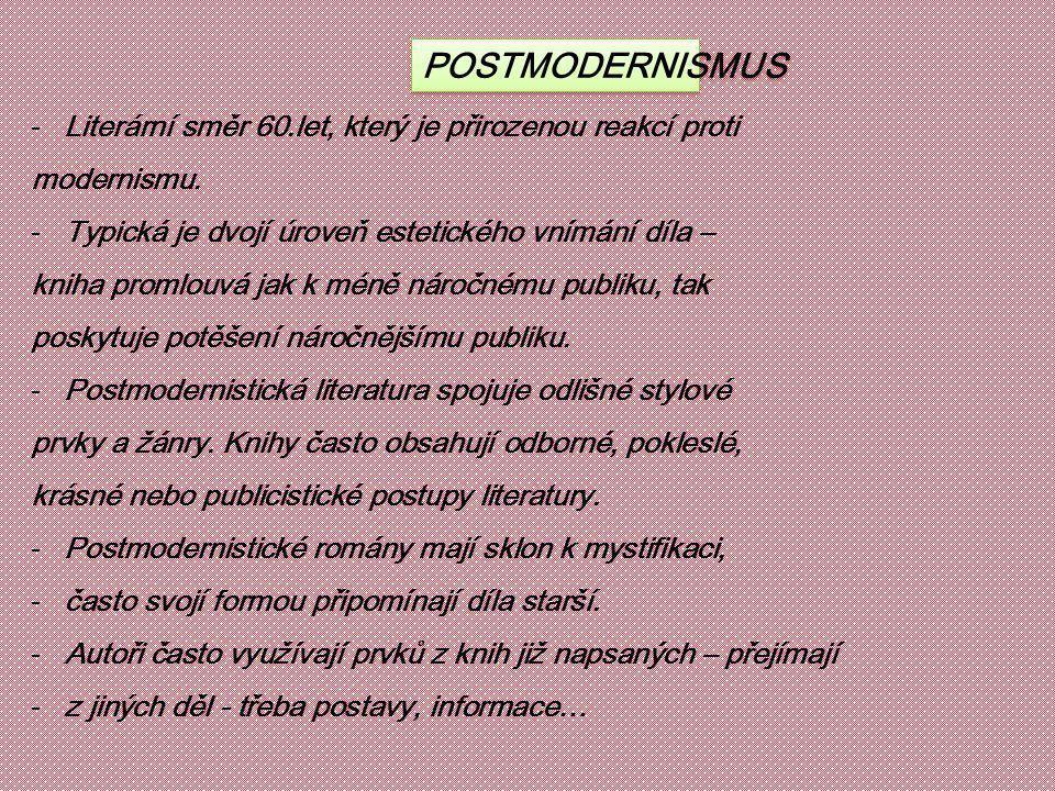 POSTMODERNISMUS Literární směr 60.let, který je přirozenou reakcí proti. modernismu. Typická je dvojí úroveň estetického vnímání díla –