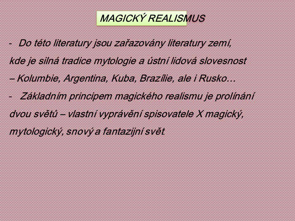 MAGICKÝ REALISMUS Do této literatury jsou zařazovány literatury zemí, kde je silná tradice mytologie a ústní lidová slovesnost.