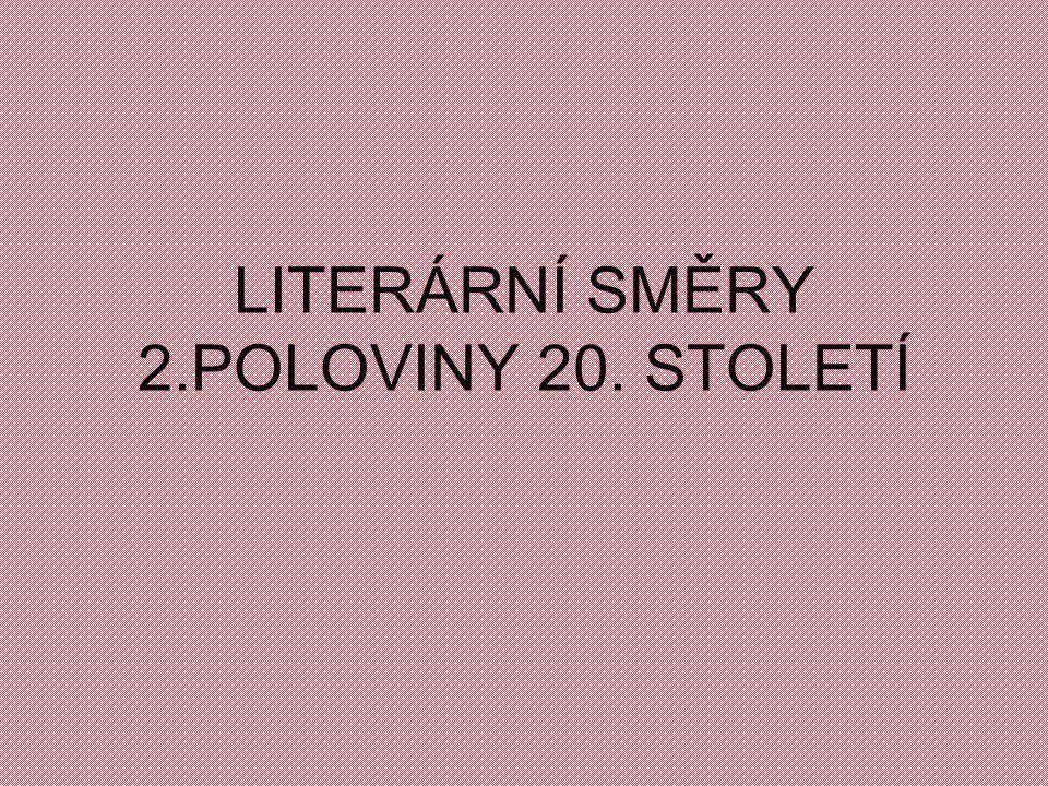 LITERÁRNÍ SMĚRY 2.POLOVINY 20. STOLETÍ