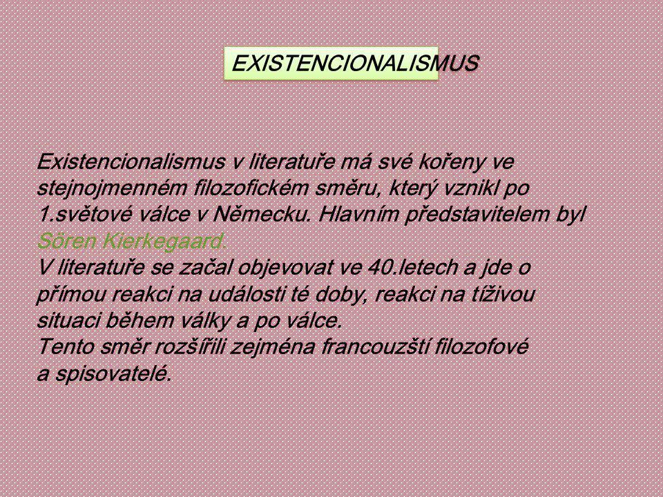 EXISTENCIONALISMUS Existencionalismus v literatuře má své kořeny ve. stejnojmenném filozofickém směru, který vznikl po.