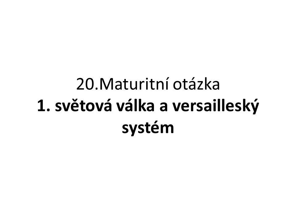 20.Maturitní otázka 1. světová válka a versailleský systém