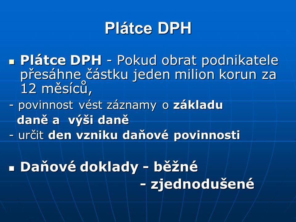 Plátce DPH Plátce DPH - Pokud obrat podnikatele přesáhne částku jeden milion korun za 12 měsíců, - povinnost vést záznamy o základu.