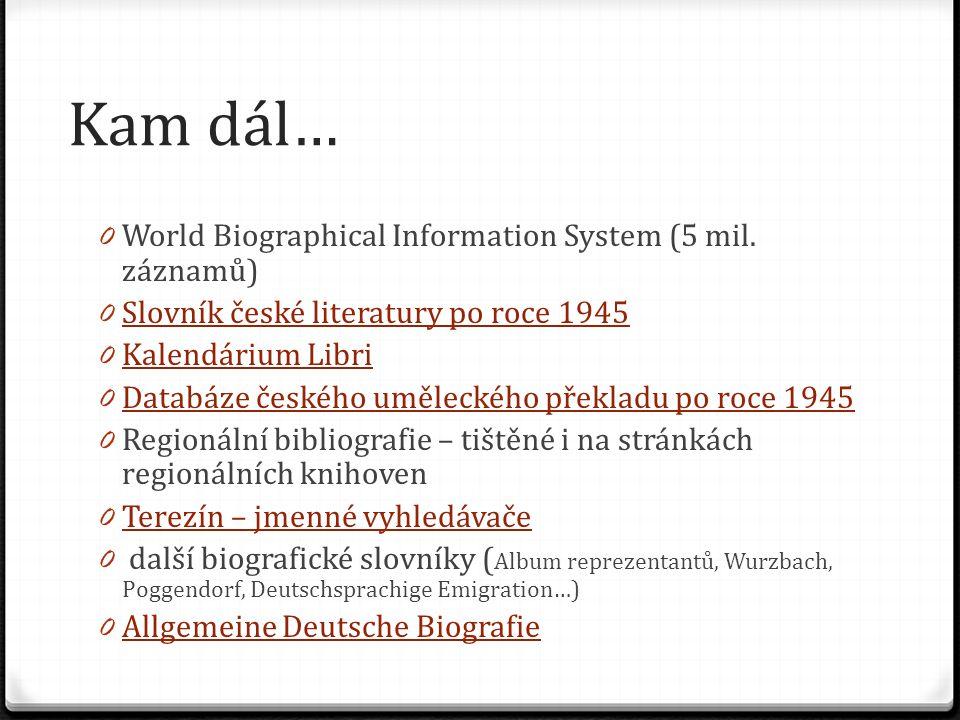 Kam dál… World Biographical Information System (5 mil. záznamů)