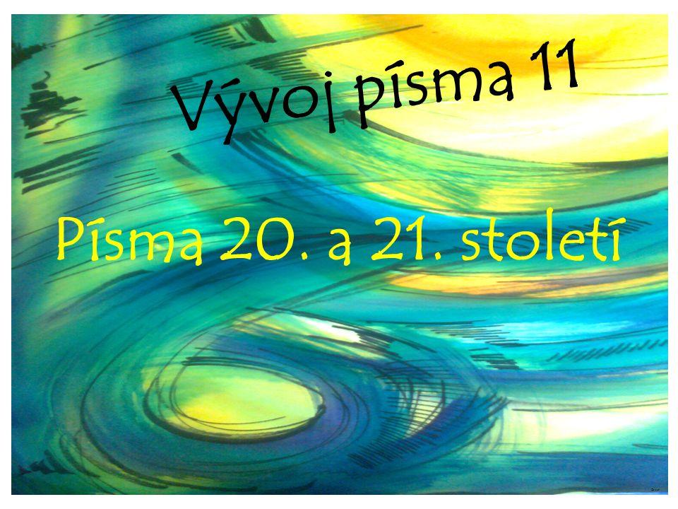 Vývoj písma 11 Písma 20. a 21. století ©c.zuk