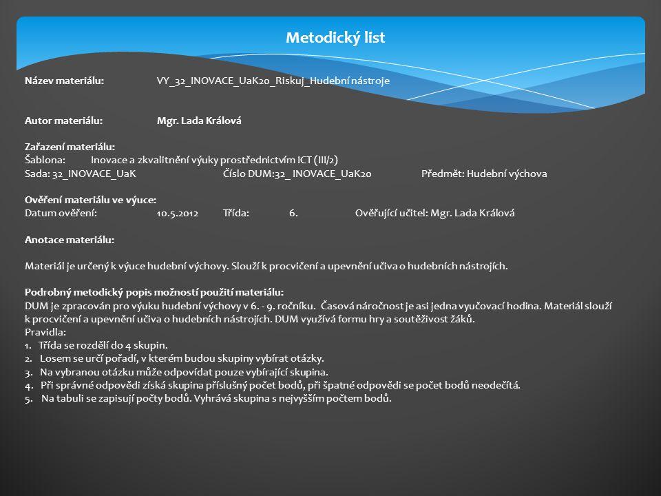 Metodický list Název materiálu: VY_32_INOVACE_UaK20_Riskuj_Hudební nástroje. Autor materiálu: Mgr. Lada Králová.